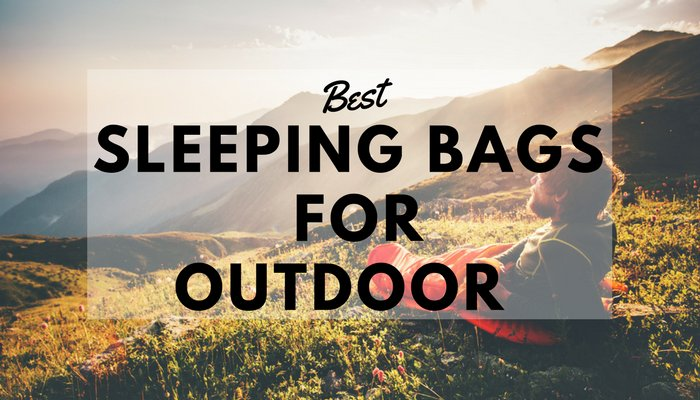 best sleeping bags for hiking camping and outdoors