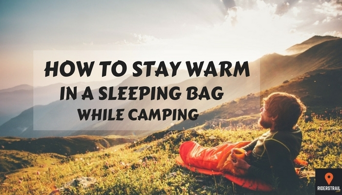 How to Stay Warm in a Sleeping bag while Camping