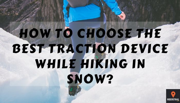 How to Choose the Best Traction Device while hiking in Snow