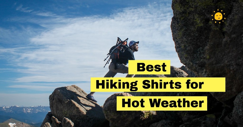 Best Hiking Shirts for Hot Weather