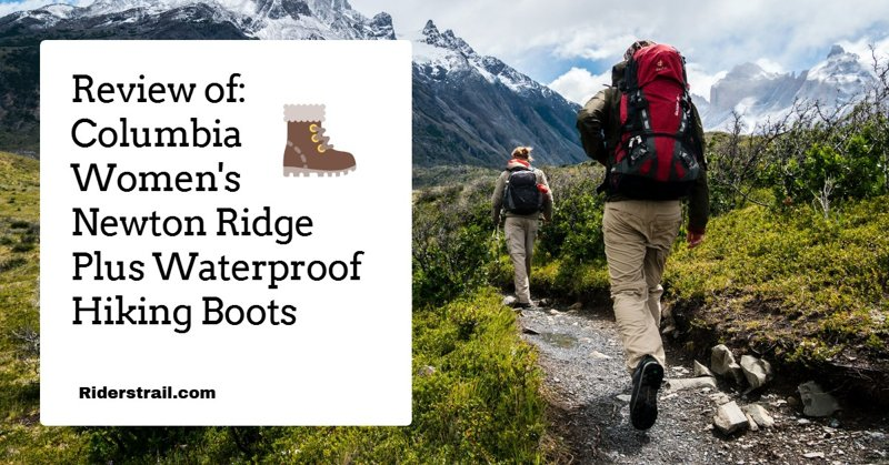 Review of Columbia Women's Newton Ridge Plus Waterproof Hiking Boots