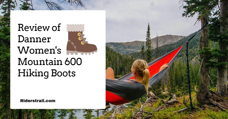 Review of Danner Women's Mountain 600 Hiking Boots